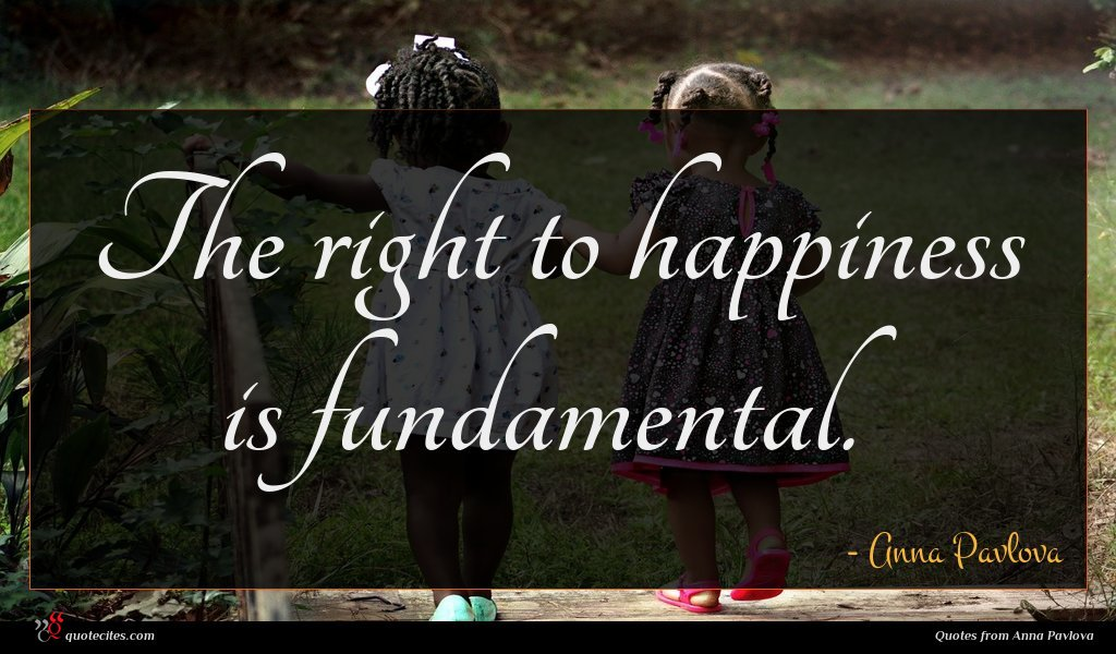 The right to happiness is fundamental.