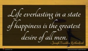 Joseph Franklin Rutherford quote : Life everlasting in a ...