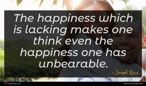 Joseph Roux quote : The happiness which is ...