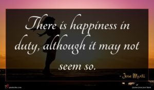 Jose Marti quote : There is happiness in ...