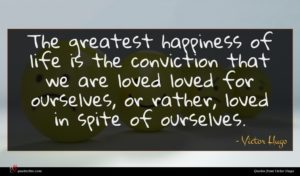 Victor Hugo quote : The greatest happiness of ...