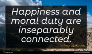 George Washington quote : Happiness and moral duty ...
