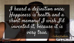 Audrey Hepburn quote : I heard a definition ...