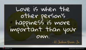 H. Jackson Brown, Jr. quote : Love is when the ...