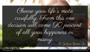 H. Jackson Brown, Jr. quote : Choose your life's mate ...