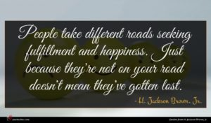 H. Jackson Brown, Jr. quote : People take different roads ...