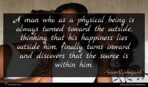 Soren Kierkegaard quote : A man who as ...