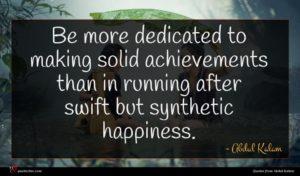 Abdul Kalam quote : Be more dedicated to ...
