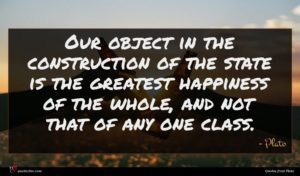 Plato quote : Our object in the ...