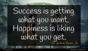 H. Jackson Brown, Jr. quote : Success is getting what ...