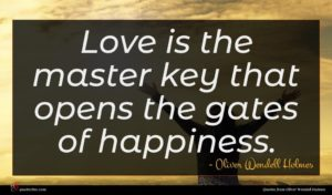 Oliver Wendell Holmes quote : Love is the master ...