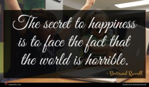 Bertrand Russell quote : The secret to happiness ...