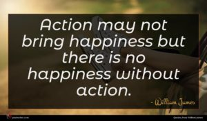 William James quote : Action may not bring ...