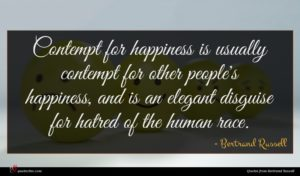 Bertrand Russell quote : Contempt for happiness is ...
