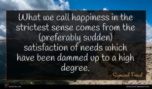 Sigmund Freud quote : What we call happiness ...