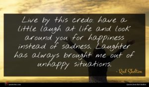 Red Skelton quote : Live by this credo ...