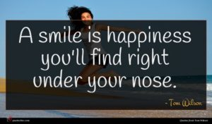Tom Wilson quote : A smile is happiness ...