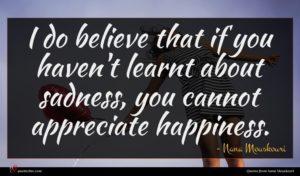 Nana Mouskouri quote : I do believe that ...