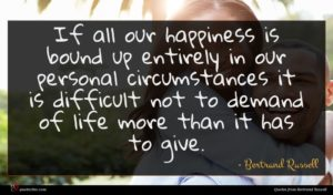 Bertrand Russell quote : If all our happiness ...