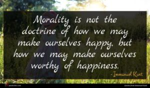 Immanuel Kant quote : Morality is not the ...