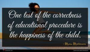Maria Montessori quote : One test of the ...