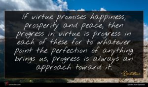 Epictetus quote : If virtue promises happiness ...