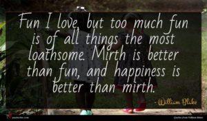 William Blake quote : Fun I love but ...