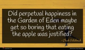 Chuck Palahniuk quote : Did perpetual happiness in ...