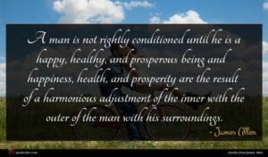 James Allen quote : A man is not ...