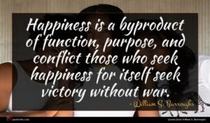 William S. Burroughs quote : Happiness is a byproduct ...