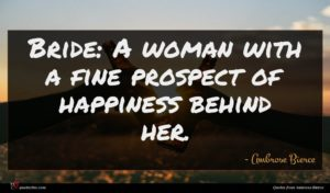 Ambrose Bierce quote : Bride A woman with ...