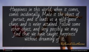 Nathaniel Hawthorne quote : Happiness in this world ...