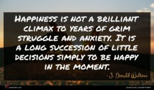 J. Donald Walters quote : Happiness is not a ...