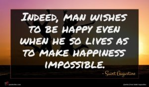 Saint Augustine quote : Indeed man wishes to ...