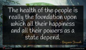 Benjamin Disraeli quote : The health of the ...