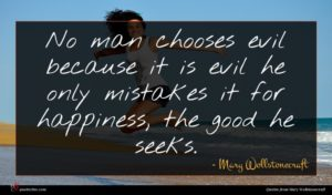 Mary Wollstonecraft quote : No man chooses evil ...