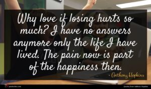 Anthony Hopkins quote : Why love if losing ...