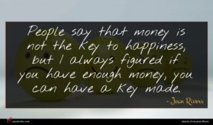 Joan Rivers quote : People say that money ...