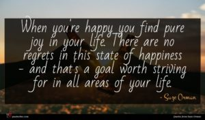 Suze Orman quote : When you're happy you ...