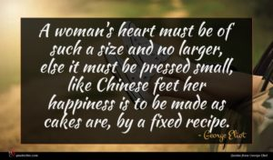 George Eliot quote : A woman's heart must ...