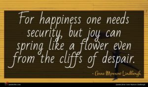 Anne Morrow Lindbergh quote : For happiness one needs ...