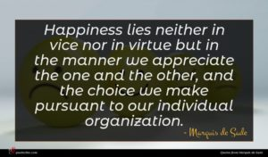 Marquis de Sade quote : Happiness lies neither in ...