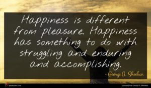 George A. Sheehan quote : Happiness is different from ...