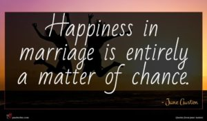 Jane Austen quote : Happiness in marriage is ...