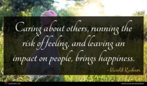Harold Kushner quote : Caring about others running ...