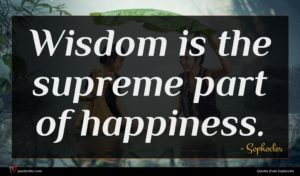 Sophocles quote : Wisdom is the supreme ...