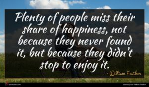 William Feather quote : Plenty of people miss ...