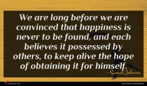 Samuel Johnson quote : We are long before ...