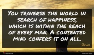 Horace quote : You traverse the world ...
