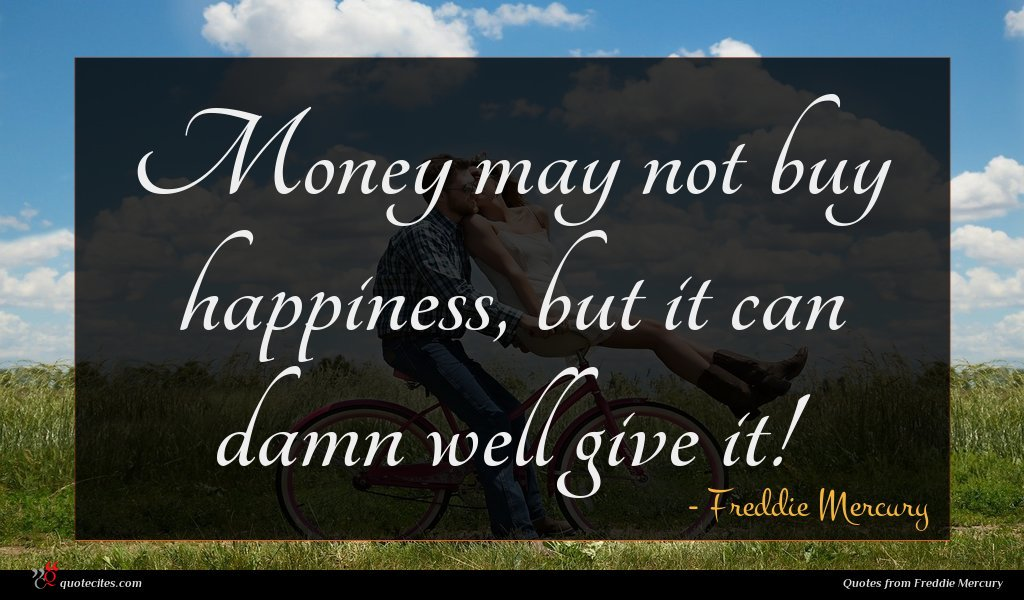 Money may not buy happiness, but it can damn well give it!